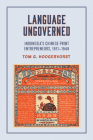 Language Ungoverned: Indonesia's Chinese Print Entrepreneurs, 1911-1949 Cover Image