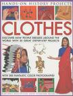 Clothes: Discover How People Dressed Around the World with 30 Great Step-By-Step Projects (Hands-On History Projects) Cover Image