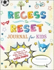 Recess to Reset Journal for Kids: Fun Ways to Be Happy, Healthy, and Find Your True Superpower! Cover Image