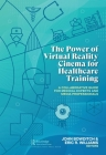The Power of Virtual Reality Cinema for Healthcare Training: A Collaborative Guide for Medical Experts and Media Professionals Cover Image