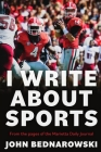 I Write About Sports: A Collection Of Sportswriting From Cobb County And Around The State Of Georgia, From The Pages Of The Marietta Daily J Cover Image