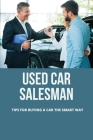 Used Car Salesman: Tips For Buying A Car The Smart Way: Save For A Car With Low Income Cover Image