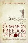 The Common Freedom of the People: John Lilburne and the English Revolution Cover Image