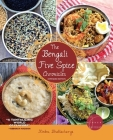 The Bengali Five Spice Chronicles, Expanded Edition: Exploring the Cuisine of Eastern India Cover Image