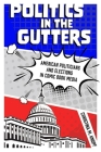 Politics in the Gutters: American Politicians and Elections in Comic Book Media Cover Image