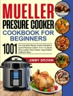 Mueller Pressure Cooker Cookbook for Beginners 1000: The Complete Recipe Guide of Mueller 6 Quart Pressure Cooker 10 in 1 to Saute, Slow Cooker, Rice Cover Image