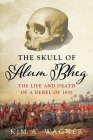 The Skull of Alum Bheg: The Life and Death of a Rebel of 1857 Cover Image