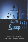 Time To Sleep: Becoming A Part Of Your Child's Bedtime Routine: Make A Kid Sleep Instantly Cover Image