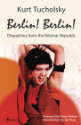 Berlin! Berlin!: Dispatches from the Weimar Republic (Kurt Tucholsky in Translation) Cover Image