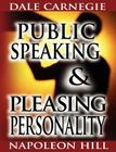 Public Speaking by Dale Carnegie (the author of How to Win Friends & Influence People) & Pleasing Personality by Napoleon Hill (the author of Think an Cover Image