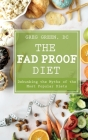 The Fad Proof Diet: Debunking the Myths and Secrets of Weight Loss the Health and Fitness Industry Doesn't Want You to Know Cover Image