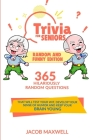 Trivia for Seniors: Random and Funny Edition. 365 Hilariously Random Questions That Will Test Your Wit, Develop Your Sense of Humor and Ke Cover Image