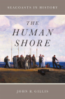 The Human Shore: Seacoasts in History Cover Image
