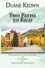 Two Paths to Rico (Softcover): Homesteading, the Great Depression and Two Journeys to a Small Colorado Mining Town Cover Image
