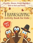 Thanksgiving Activity Book for Kids Ages 4-8: Fun Thanksgiving Workbook with Puzzles, Mazes, Word Searches, Dot to Dot and More! Cover Image