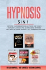 Hypnosis: 5 Books in 1: Extreme Rapid Weight loss Hypnosis, Hypnotic Gastric Band, Quit Smoking Hypnosis, Deep Sleep Hypnosis, a Cover Image