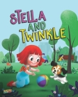 Stella and Twinkle: Children's Book About A Girl and her Puppy. A Cute Bedtime Story to Teach a Child about Taking care of Pets - Beautifu Cover Image