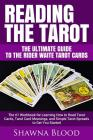 Reading the Tarot - the Ultimate Guide to the Rider Waite Tarot Cards: The #1 Workbook for Learning How to Read Tarot Cards, Tarot Card Meanings, and Cover Image