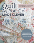Quilt As-You-Go Made Clever: Add Dimension in 9 New Projects; Ideas for Home Decor Cover Image