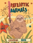 Patriotic Animals: Coloring Book: Easy Animal Designs with Quotes for Adult Relaxation, Mindfulness and Stress Relieving. Funny US Indepe Cover Image