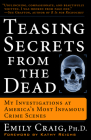 Teasing Secrets from the Dead: My Investigations at America's Most Infamous Crime Scenes Cover Image