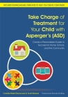 Take Charge of Treatment for Your Child with Asperger's (Asd): Create a Personalized Guide to Success for Home, School, and the Community Cover Image