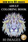Adult Coloring Book Designs: Stress Relief Coloring Book: 80 Images including Animals, Mandalas, Paisley Patterns, Garden Designs Cover Image