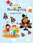 Happy Thanksgiving Activity Book For Kids 4-8: Thanksgiving Coloring Books For Children, Mazes, Puzzles and More! Holiday Activity Books Cover Image