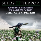 Seeds of Terror: How Heroin Is Bankrolling the Taliban and Al Qaeda Cover Image
