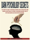 Dark Psychology Secrets: The Complete Guide to Emotional Manipulation.Persuasion, Mind Control, Deception, NLP and Hypnosis, Human Behavior.How Cover Image