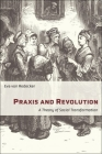 Praxis and Revolution: A Theory of Social Transformation (New Directions in Critical Theory #71) Cover Image