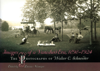 Images of a Vanished Era, 1898-1924: The Photographs of Walter C. Schneider Cover Image