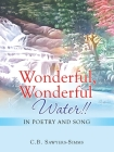 Wonderful, Wonderful Water!!: In Poetry and Song Cover Image