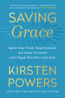 Saving Grace: Speak Your Truth, Stay Centered, and Learn to Coexist with People Who Drive You Nuts Cover Image