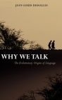 Why We Talk: The Evolutionary Origins of Language Cover Image