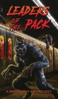 Leaders of the Pack: A Werewolf Anthology Cover Image