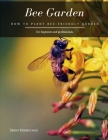 Bee Garden: How to Plant Bee-friendly Garden Cover Image