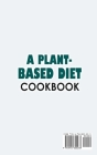 A Plant-Based Diet Cookbook; Plant-Based Healthy Diet Recipes To Cook Quick & Easy Meals Cover Image