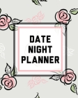 Date Night Planner: For Couples- Staying In Or Going Out - Relationship Goals Cover Image