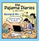 The Pajama Diaries: Having It All... and No Time to Do It Cover Image
