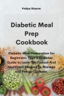 Diabetic Meal Prep Cookbook: Diabetic Meal Preparation for Beginners: Type 2 Diabetes Guide to Learn The Fastest And Healthiest Recipes To Manage a Cover Image