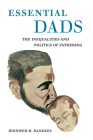 Essential Dads: The Inequalities and Politics of Fathering Cover Image