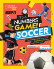 It's a Numbers Game! Soccer: The Math Behind the Perfect Goal, the Game-Winning Save, and So Much More! Cover Image