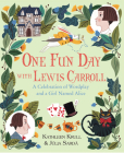 One Fun Day with Lewis Carroll: A Celebration of Wordplay and a Girl Named Alice Cover Image