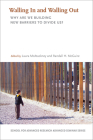 Walling in and Walling Out: Why Are We Building New Barriers to Divide Us? (School for Advanced Research Advanced Seminar) Cover Image