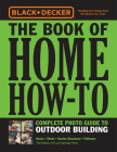 Black & Decker The Book of Home How-To Complete Photo Guide to Outdoor Building: Decks - Sheds - Greenhouses & Garden Structures Cover Image