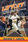 Liftoff!: The Tank, the Storm, and the Astros' Improbable Ascent to Baseball Immortality Cover Image