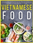 Vietnamese Food: Traditional Vietnamese 30 Recipes Cookbook of Vietnam Cuisine Cooking at Home Cover Image