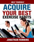 Help Yourself Acquire Your Best Exercise Habits Cover Image
