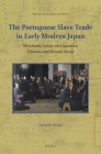 The Portuguese Slave Trade in Early Modern Japan: Merchants, Jesuits and Japanese, Chinese, and Korean Slaves (Studies in Global Slavery #7) Cover Image